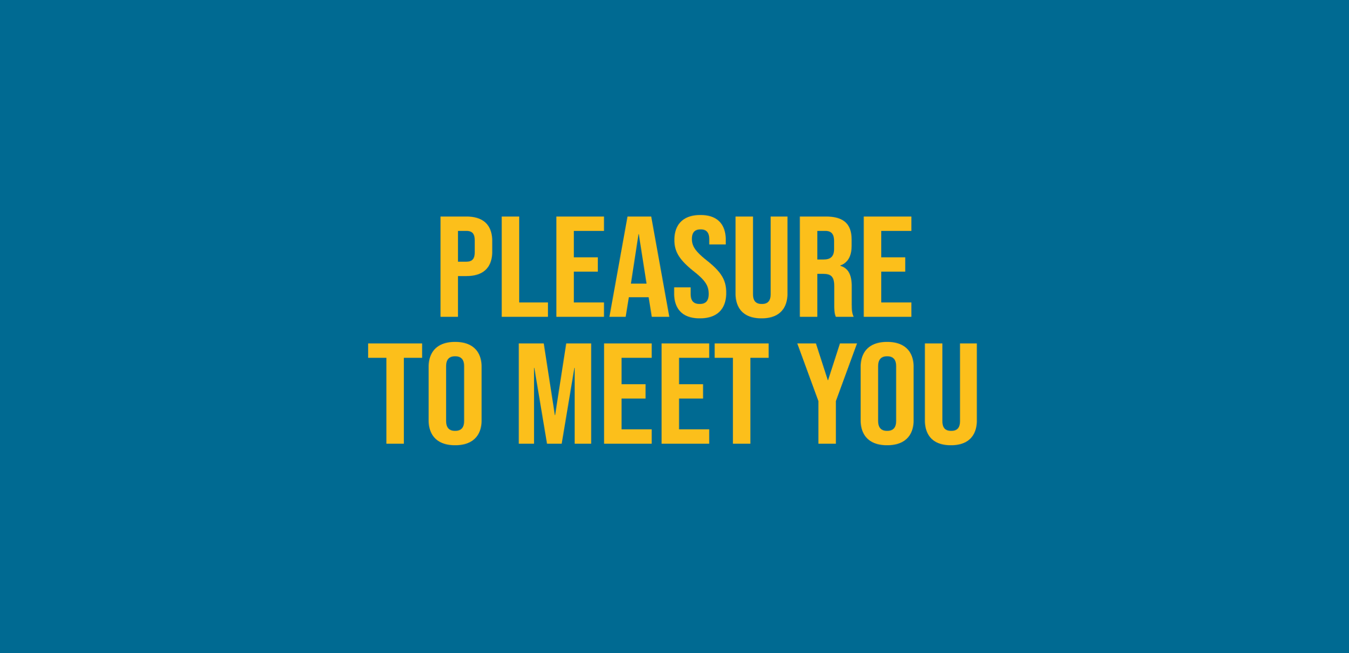 Pleasure to meet you